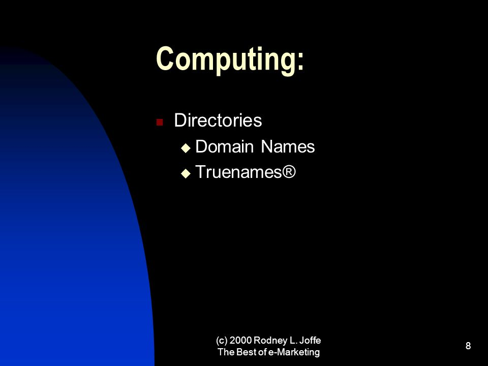 (c) 2000 Rodney L. Joffe The Best of e-Marketing 7 Computing: Software New generations of languages Java XML New applications All web enabled New oper