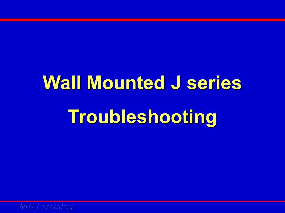 Wall Mounted J series Troubleshooting