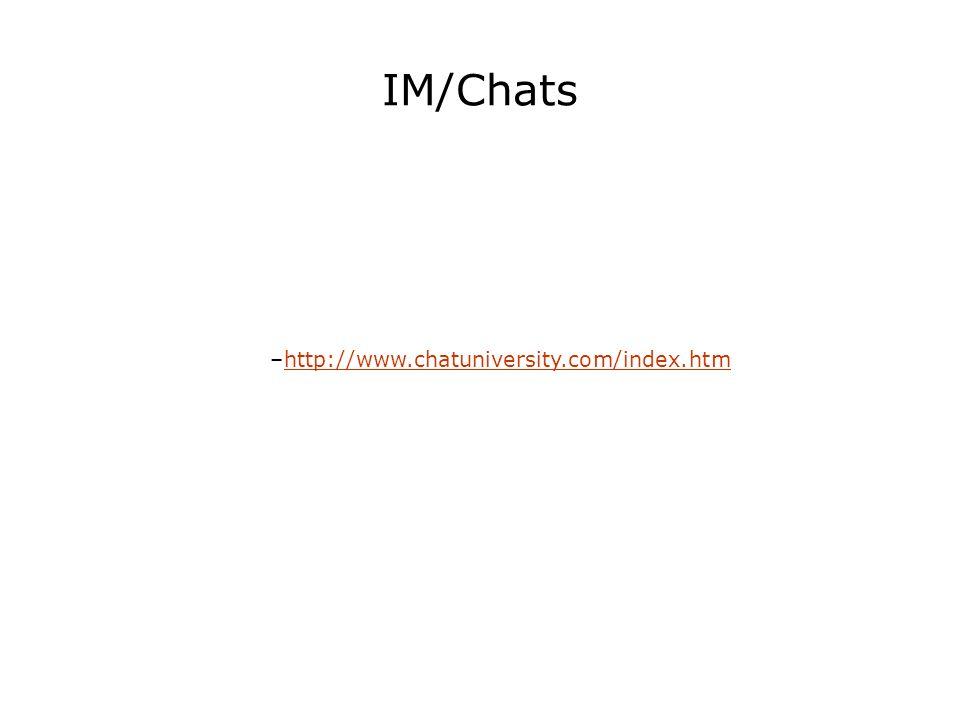 IM/Chats –http://www.chatuniversity.com/index.htmhttp://www.chatuniversity.com/index.htm