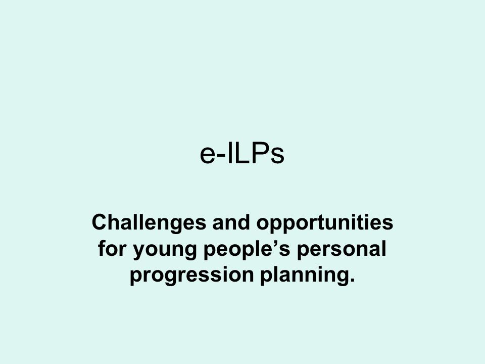 e-ILPs Challenges and opportunities for young peoples personal progression planning.