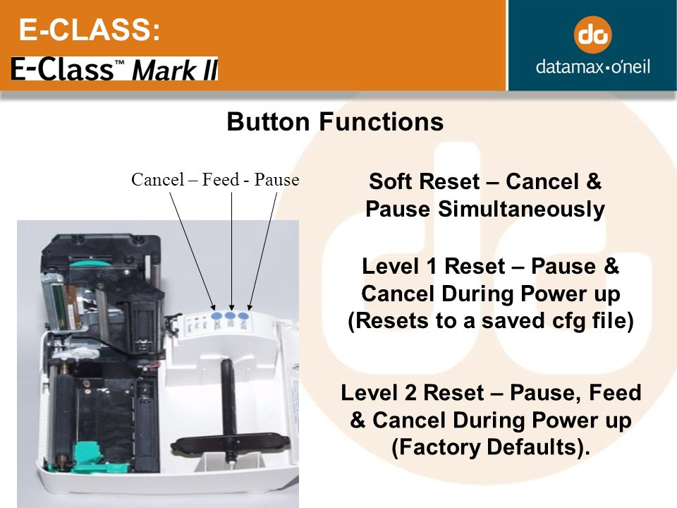 E-CLASS: Button Functions Soft Reset – Cancel & Pause Simultaneously Level 2 Reset – Pause, Feed & Cancel During Power up (Factory Defaults). Cancel –