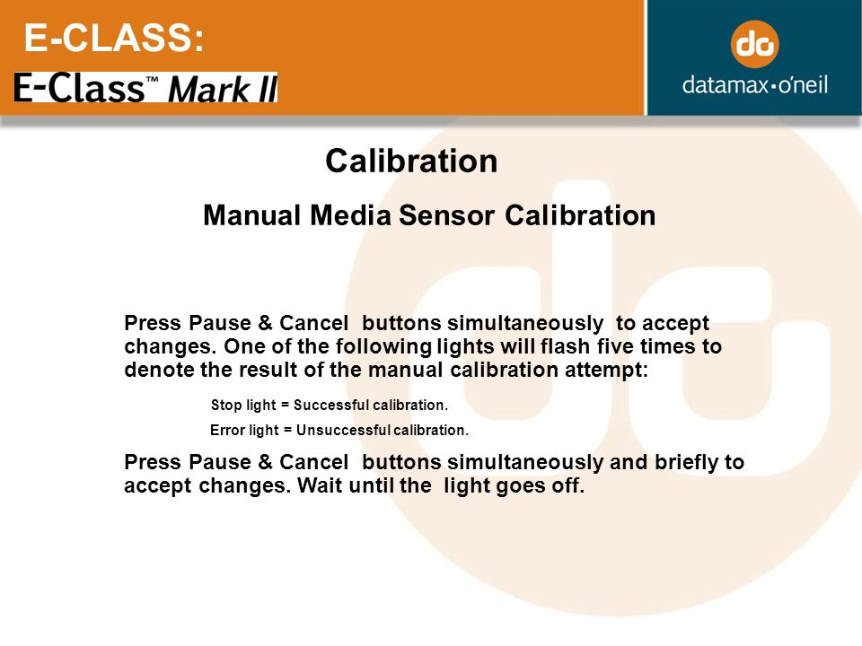 E-CLASS: Calibration Manual Media Sensor Calibration Press Pause & Cancel buttons simultaneously to accept changes. One of the following lights will f