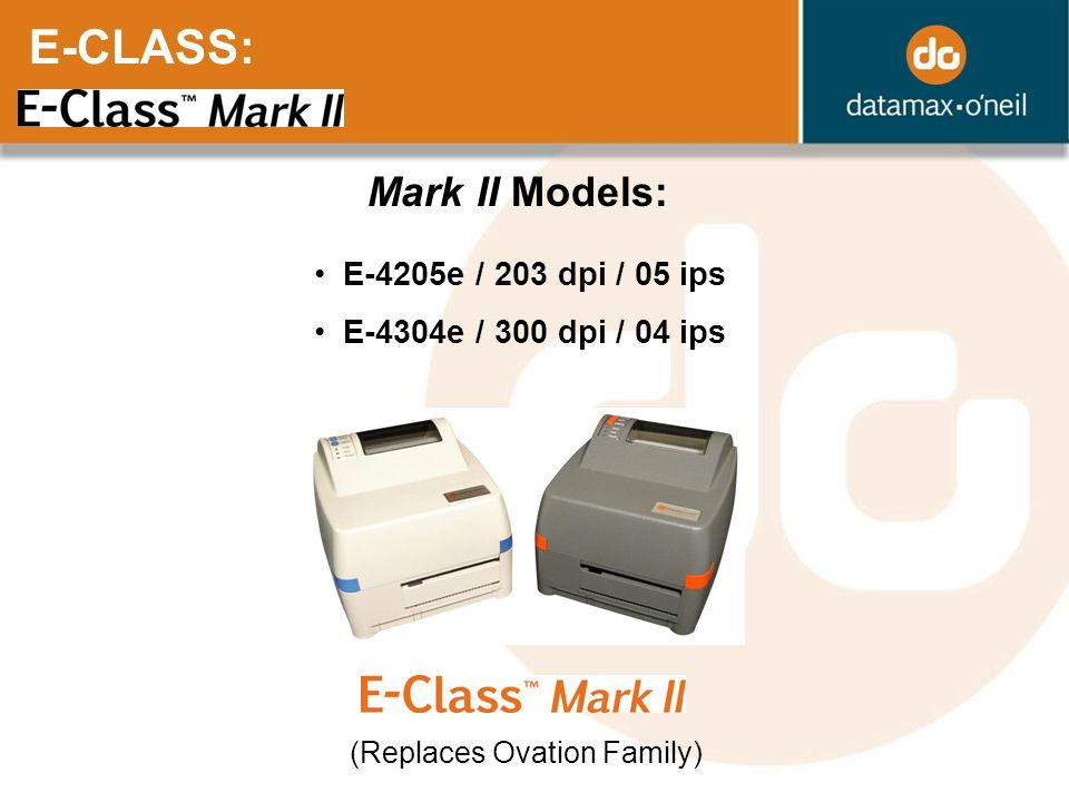 E-CLASS: Mark II Models: E-4205e / 203 dpi / 05 ips E-4304e / 300 dpi / 04 ips (Replaces Ovation Family)