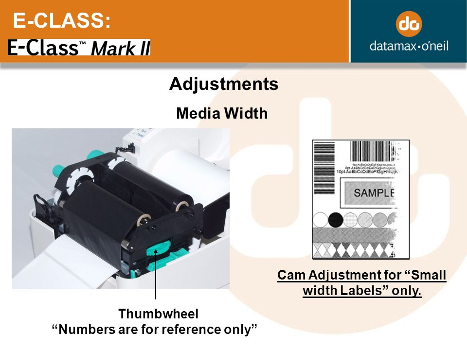 E-CLASS: Cam Adjustment for Small width Labels only. Adjustments Media Width Thumbwheel Numbers are for reference only