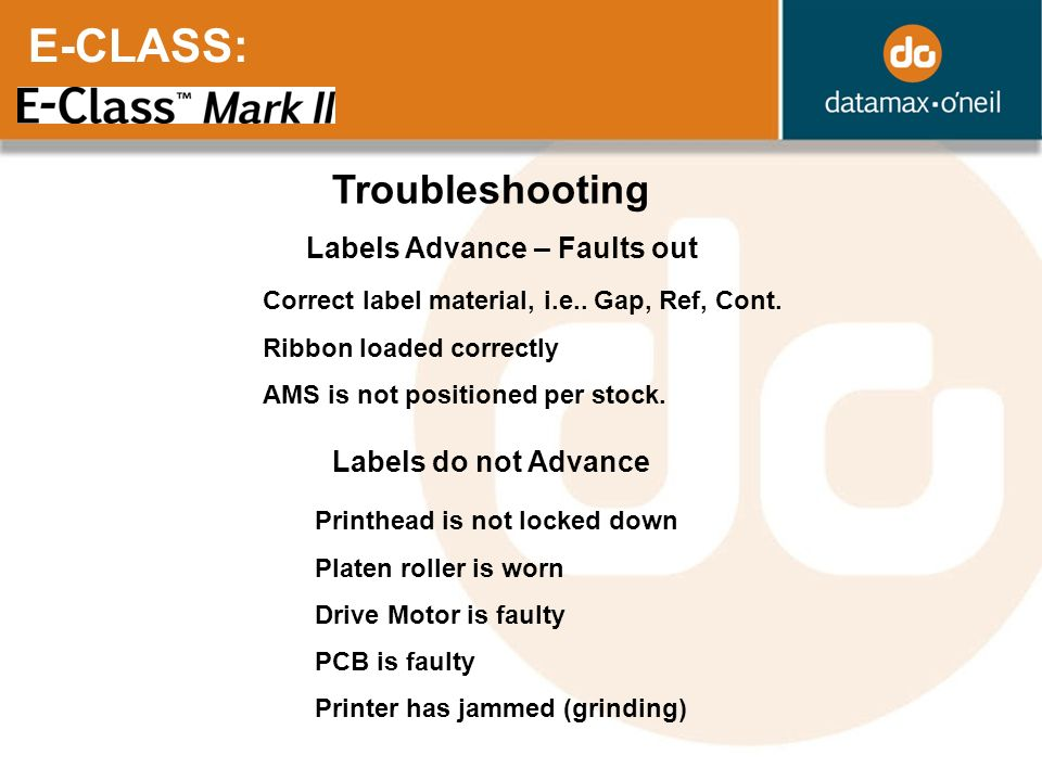 E-CLASS: Troubleshooting Labels Advance – Faults out Correct label material, i.e.. Gap, Ref, Cont. Ribbon loaded correctly AMS is not positioned per s