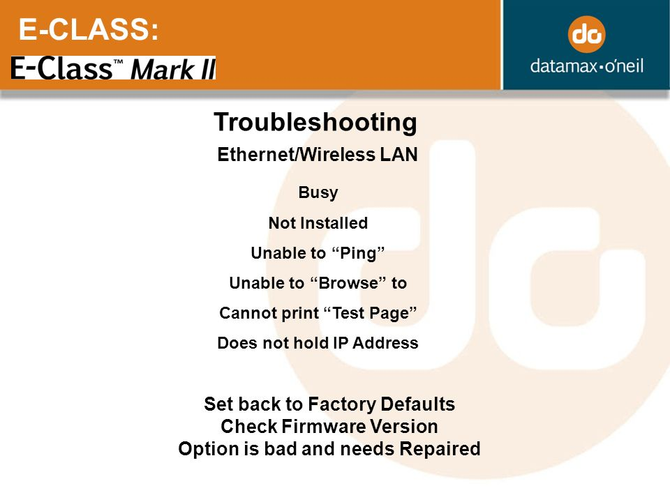 E-CLASS: Troubleshooting Ethernet/Wireless LAN Busy Not Installed Unable to Ping Unable to Browse to Cannot print Test Page Does not hold IP Address S