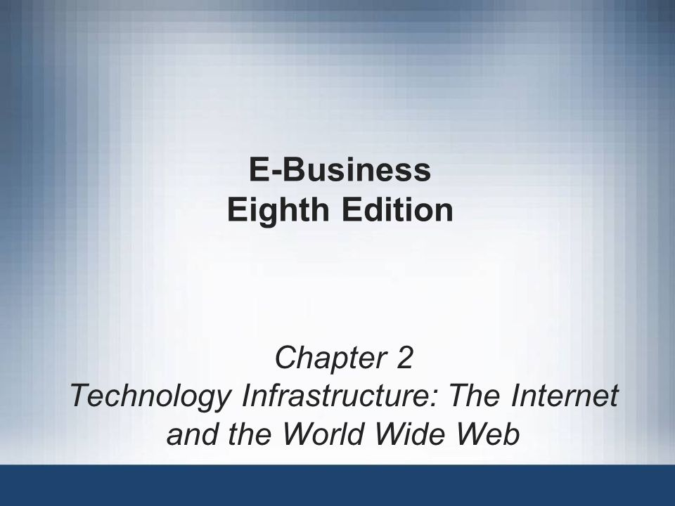 E-Business, Eighth Edition22 Learning Objectives In this chapter, you will learn about: The origin, growth, and current structure of the Internet How packet-switched networks are combined to form the Internet How Internet protocols and Internet addressing work The history and use of markup languages on the Web, including SGML, HTML, and XML