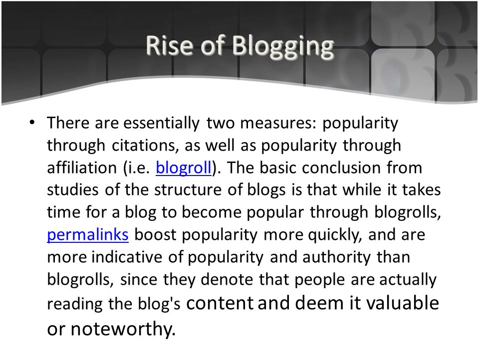 Rise of Blogging There are essentially two measures: popularity through citations, as well as popularity through affiliation (i.e.