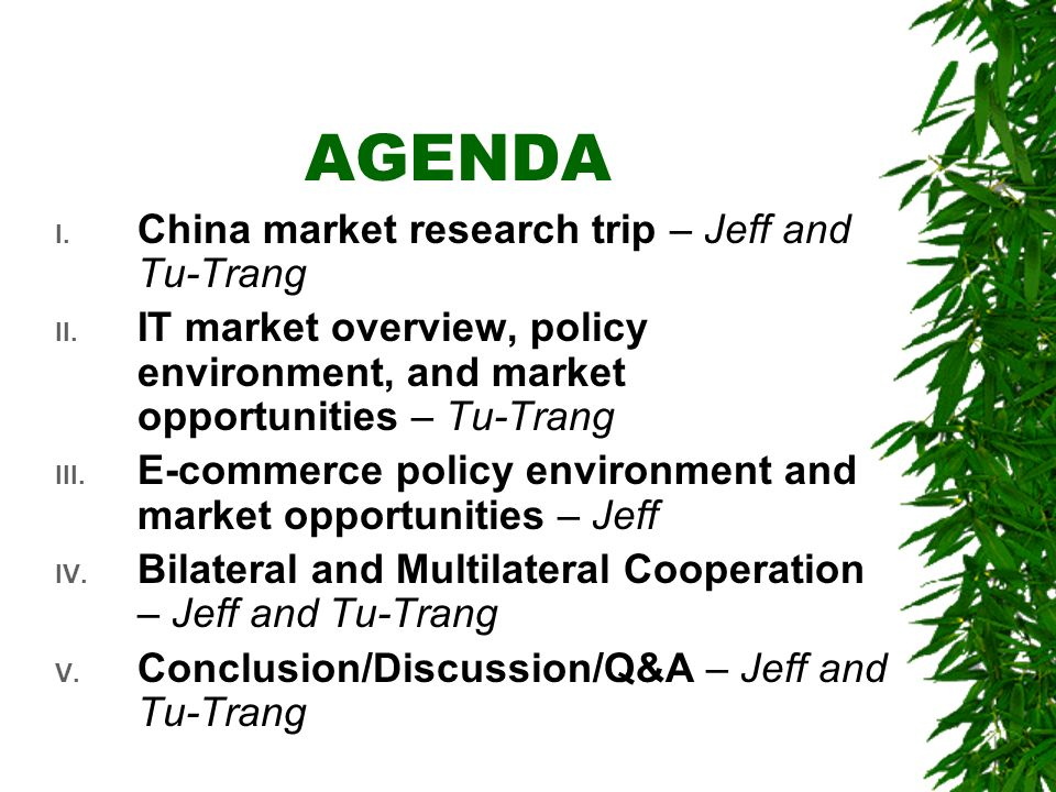 AGENDA I. China market research trip – Jeff and Tu-Trang II. IT market overview, policy environment, and market opportunities – Tu-Trang III. E-commer