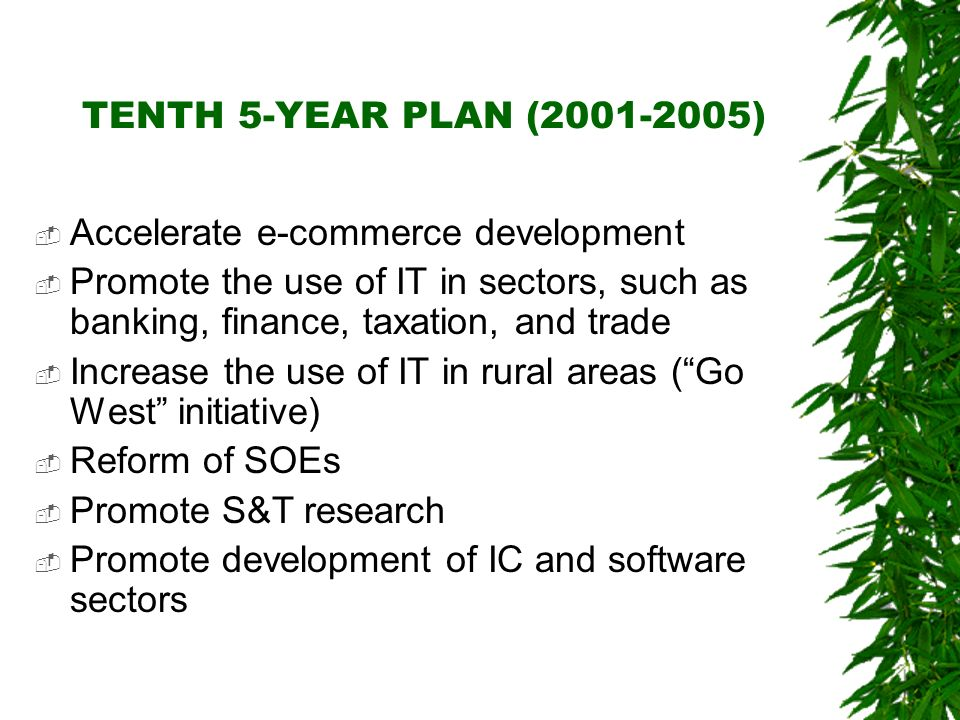 TENTH 5-YEAR PLAN (2001-2005) Accelerate e-commerce development Promote the use of IT in sectors, such as banking, finance, taxation, and trade Increa