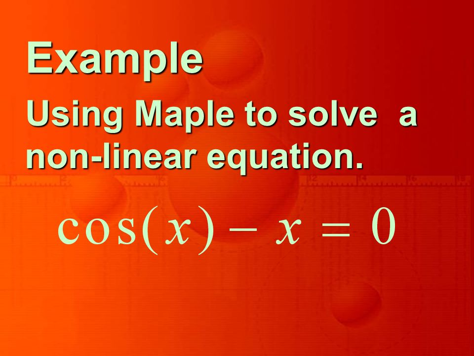 Example Using Maple to solve a non-linear equation.