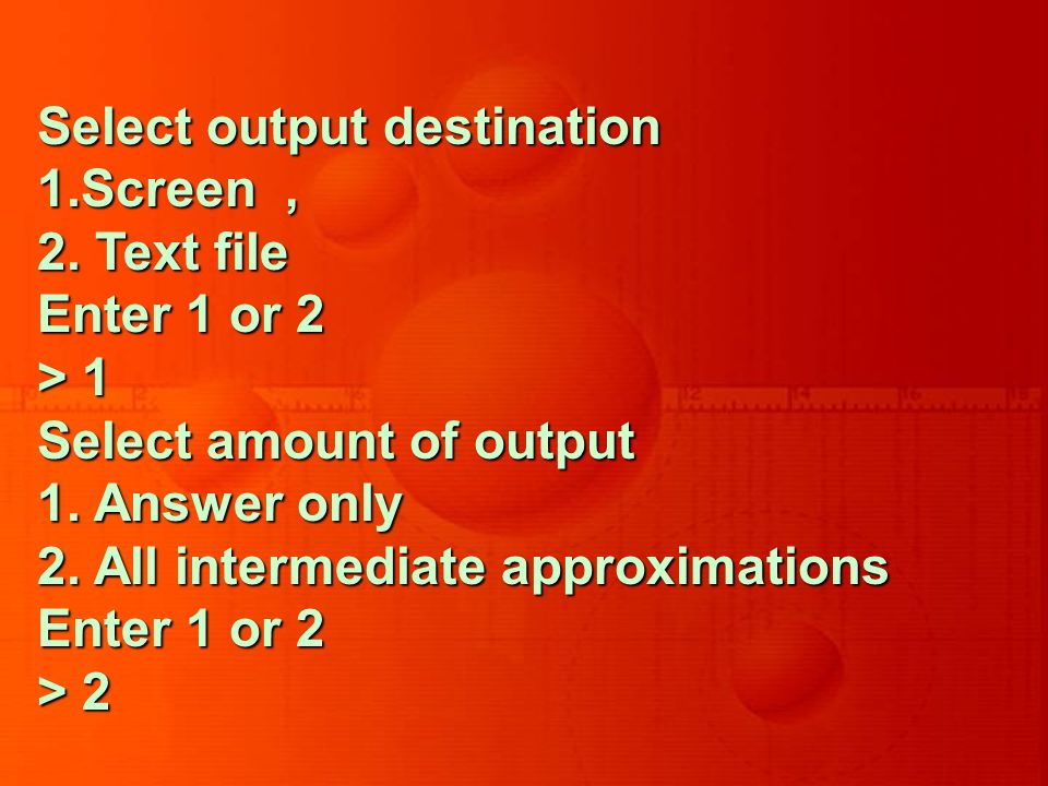Select output destination 1.Screen, 2. Text file Enter 1 or 2 > 1 Select amount of output 1.