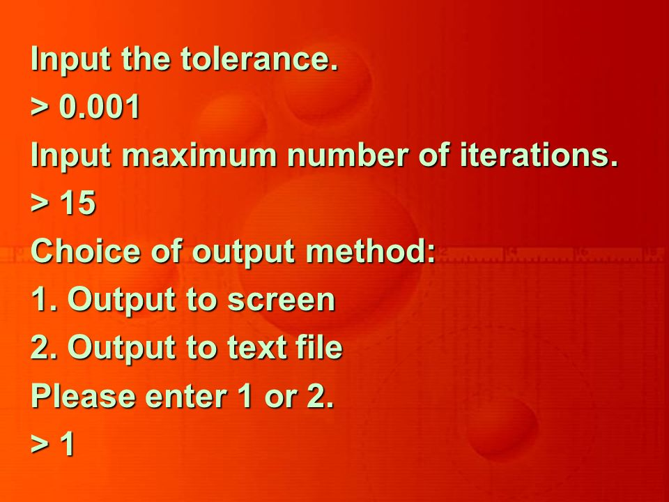 Input the tolerance. > 0.001 Input maximum number of iterations.