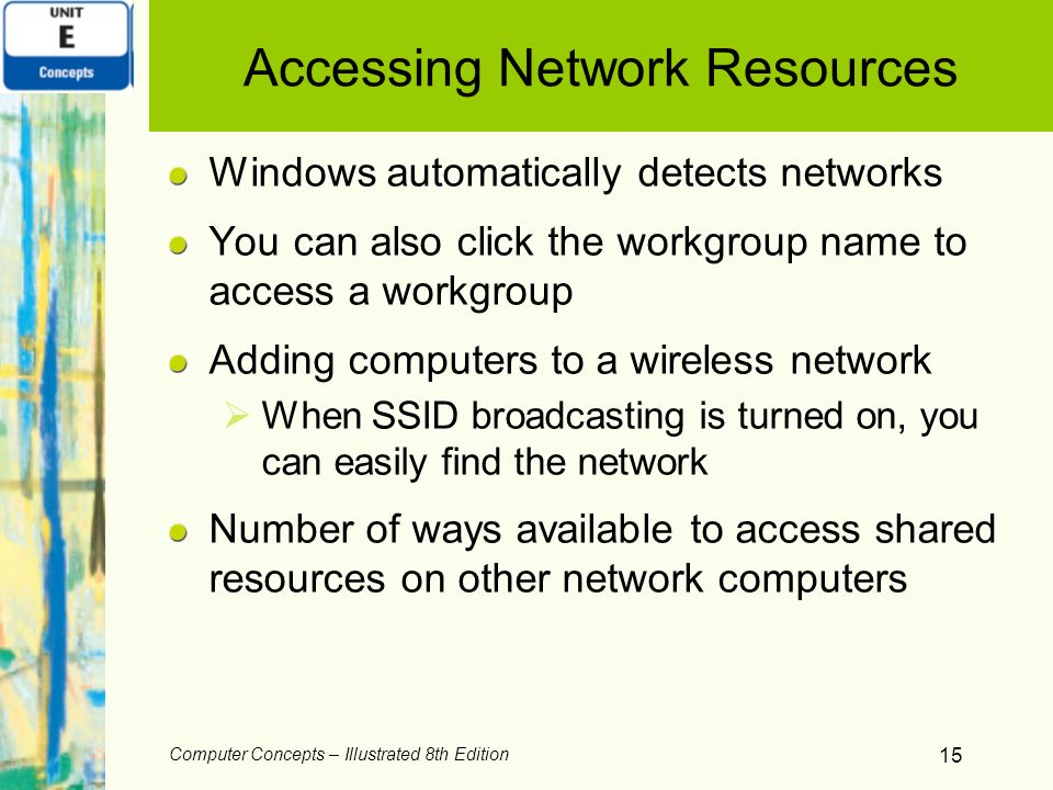 Computer Concepts – Illustrated 8th Edition 15 Accessing Network Resources Windows automatically detects networks You can also click the workgroup nam