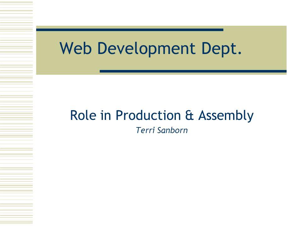Web Development Dept. Role in Production & Assembly Terri Sanborn
