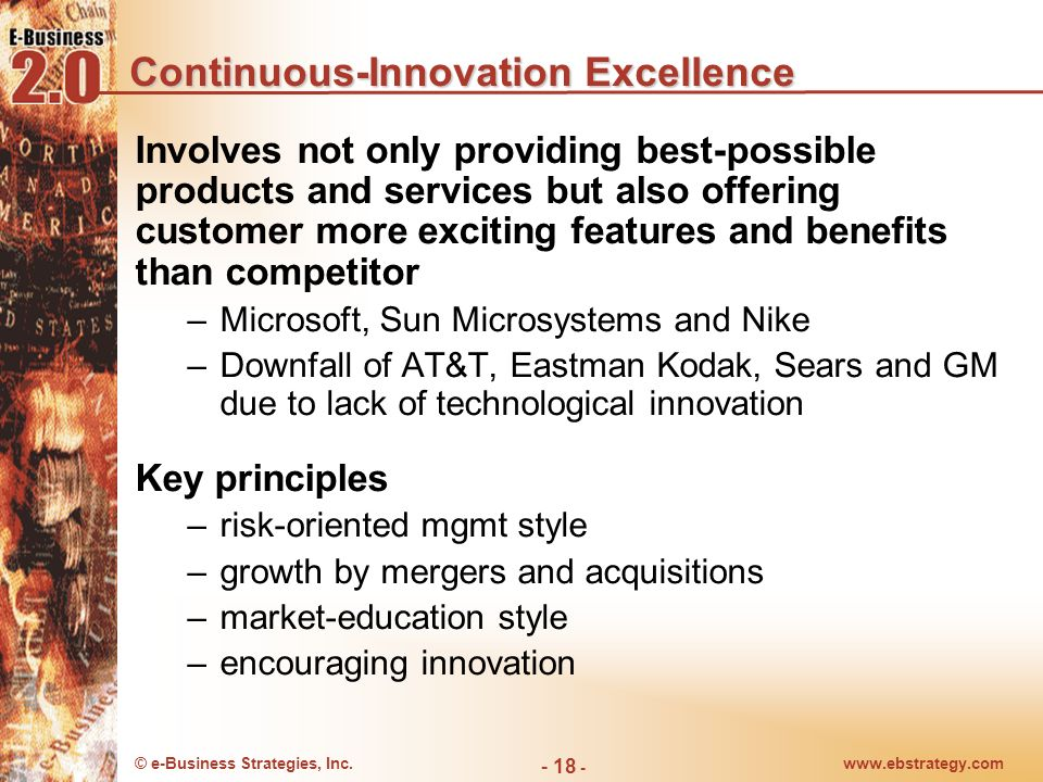 © e-Business Strategies, Inc.www.ebstrategy.com - 18 - Continuous-Innovation Excellence Involves not only providing best-possible products and service