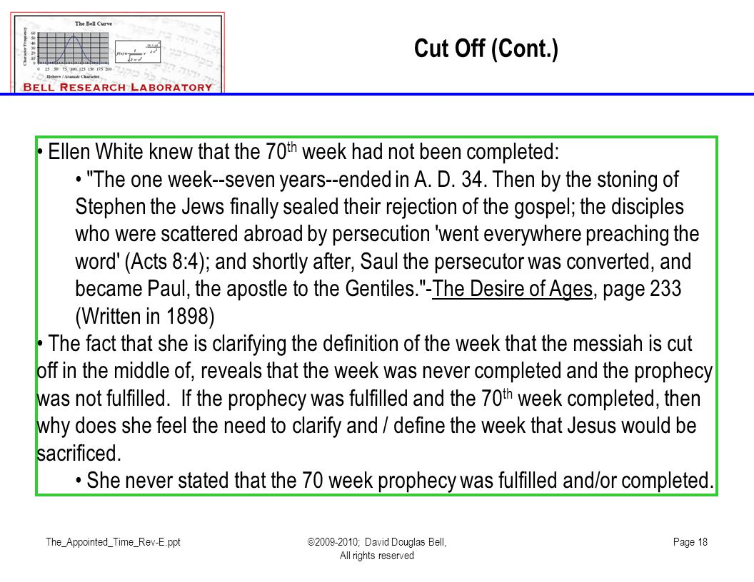 The_Appointed_Time_Rev-E.ppt©2009-2010; David Douglas Bell, All rights reserved Page 18 Ellen White knew that the 70 th week had not been completed: The one week--seven years--ended in A.