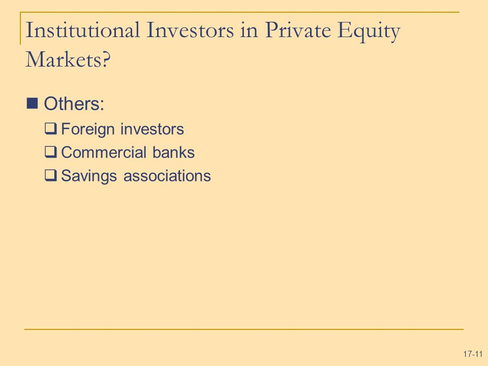 17-11 Institutional Investors in Private Equity Markets? Others: Foreign investors Commercial banks Savings associations