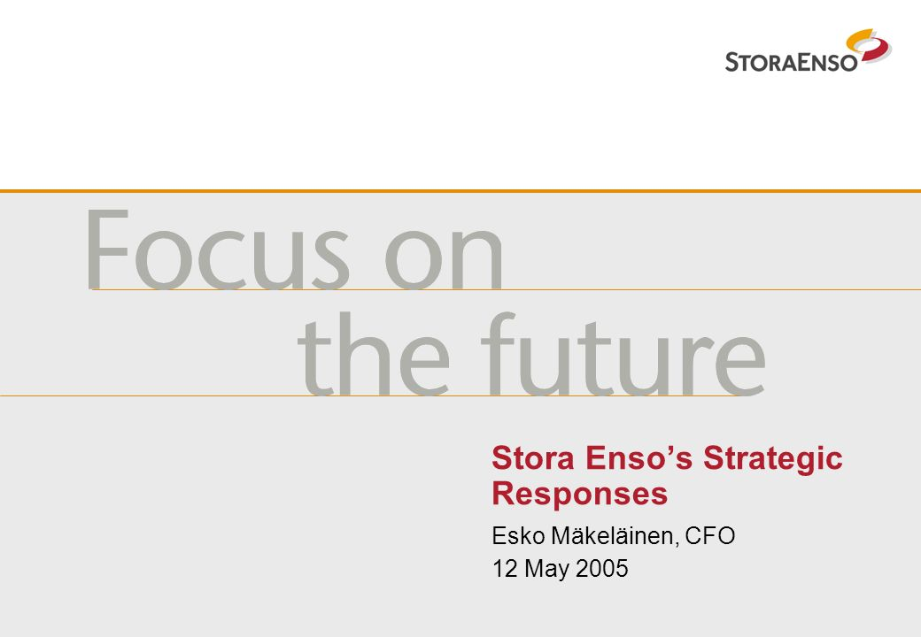 Stora Ensos Strategic Responses Esko Mäkeläinen, CFO 12 May 2005