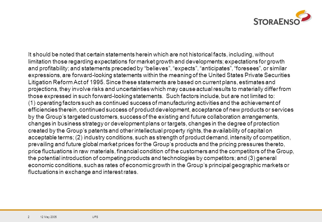 12 May 2005UPS23 M&A Strategy Guided by Discipline Must support core business development Provide customer, production or other synergies EPS and CEPS accretive, post synergies, after year one In the near term, returns must surpass our weighted average cost of capital (=@8.7% pre-tax) In the longer term, must clearly support our continuing ROCE target of 13% over the cycle