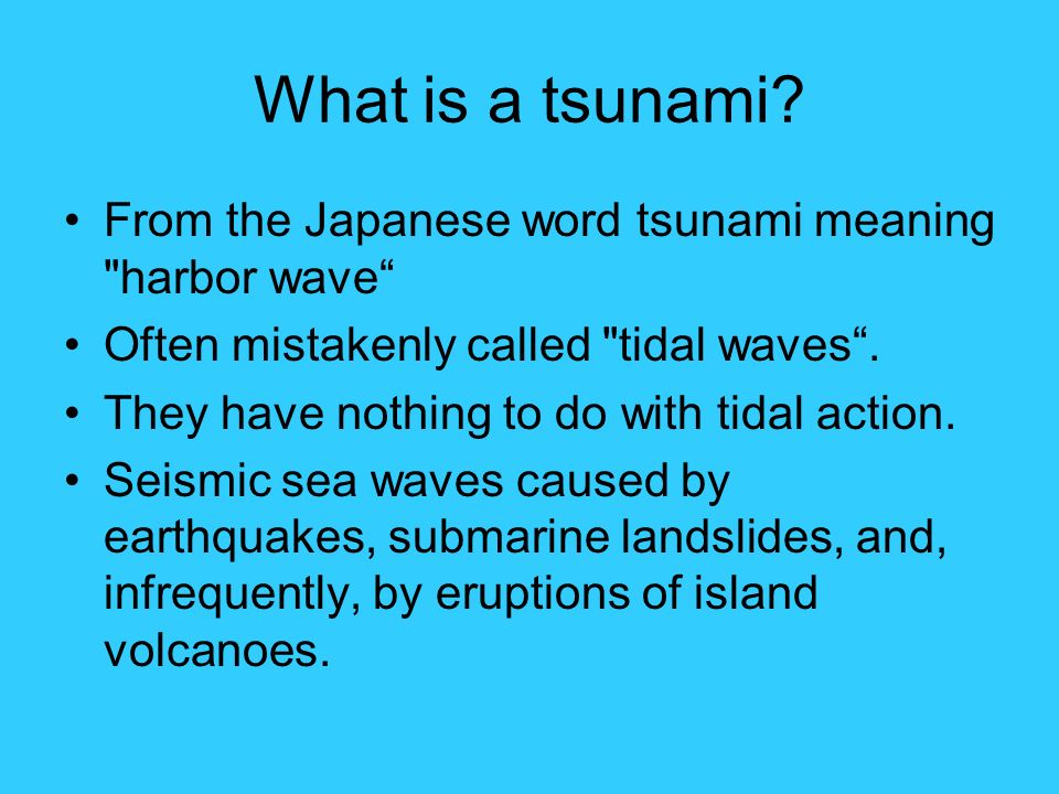 What is a tsunami? From the Japanese word tsunami meaning