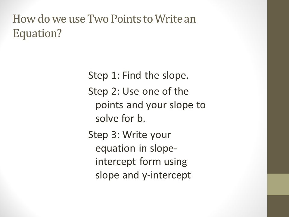 How do we use Two Points to Write an Equation.Step 1: Find the slope.