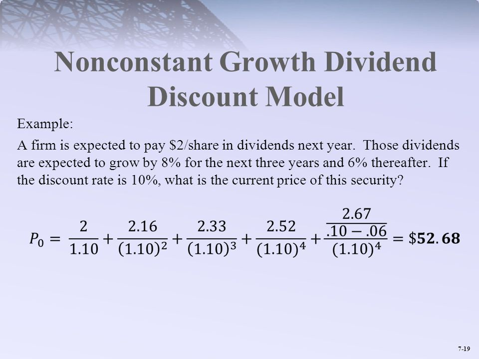 7-19 Nonconstant Growth Dividend Discount Model Example: A firm is expected to pay $2/share in dividends next year. Those dividends are expected to gr