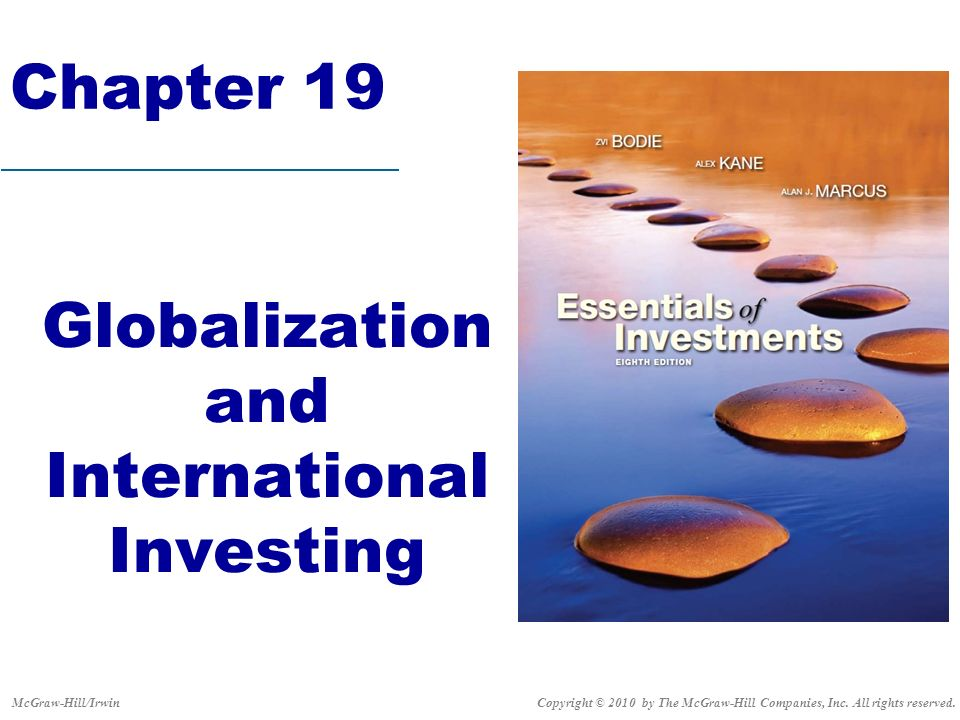 Chapter 19 Globalization and International Investing Copyright © 2010 by The McGraw-Hill Companies, Inc. All rights reserved.McGraw-Hill/Irwin