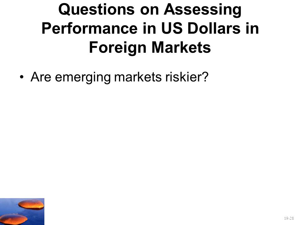 19-28 Questions on Assessing Performance in US Dollars in Foreign Markets Are emerging markets riskier?
