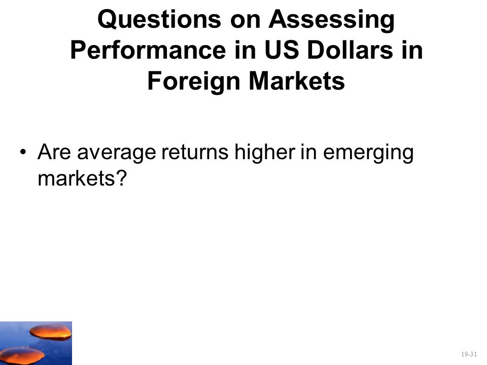 19-31 Questions on Assessing Performance in US Dollars in Foreign Markets Are average returns higher in emerging markets?