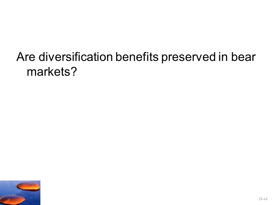 19-46 Are diversification benefits preserved in bear markets?