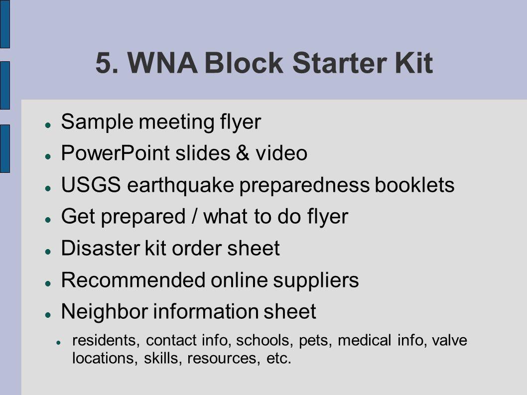 5. WNA Block Starter Kit Sample meeting flyer PowerPoint slides & video USGS earthquake preparedness booklets Get prepared / what to do flyer Disaster