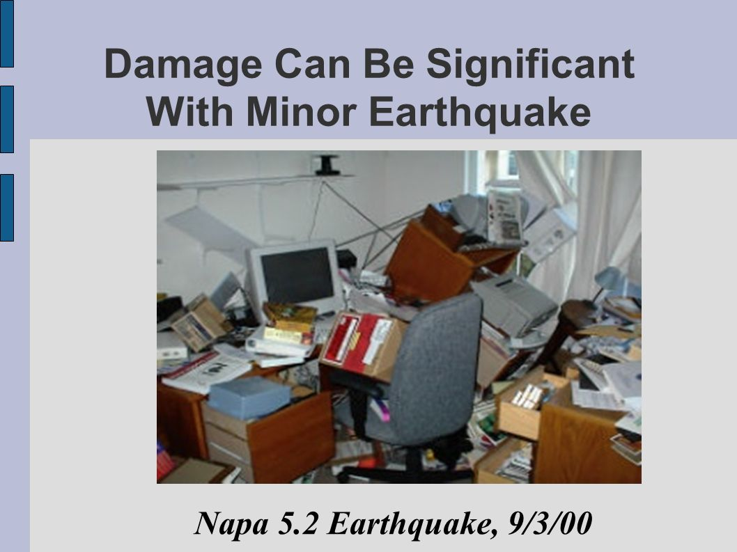 Damage Can Be Significant With Minor Earthquake Napa 5.2 Earthquake, 9/3/00
