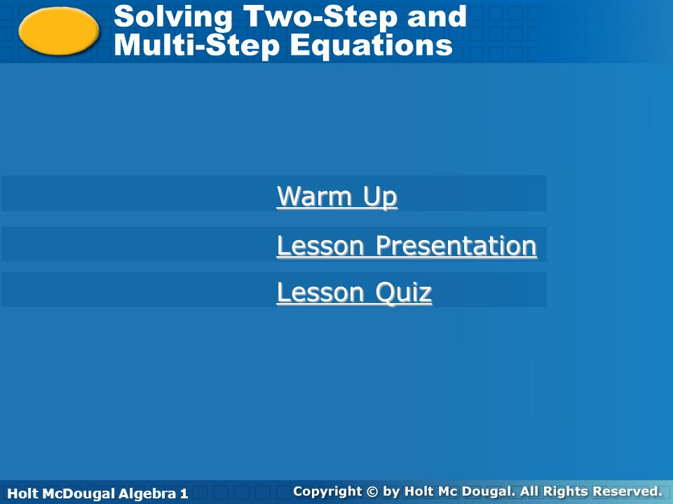 Holt McDougal Algebra 1 Solving Two-Step and Multi-Step Equations Solving Two-Step and Multi-Step Equations Holt Algebra 1 Warm Up Warm Up Lesson Quiz