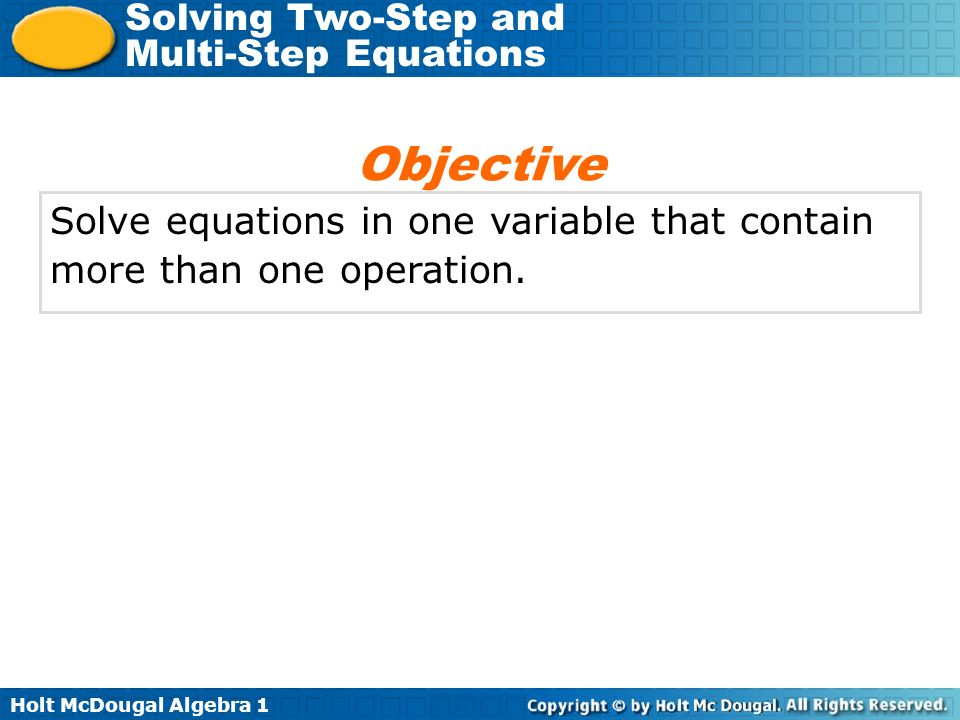 Holt McDougal Algebra 1 Solving Two-Step and Multi-Step Equations Lesson Quiz: Part 1 Solve each equation.