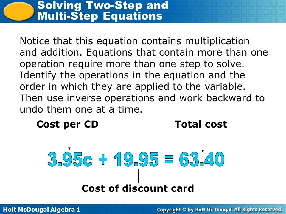 Holt McDougal Algebra 1 Solving Two-Step and Multi-Step Equations Equations that are more complicated may have to be simplified before they can be solved.