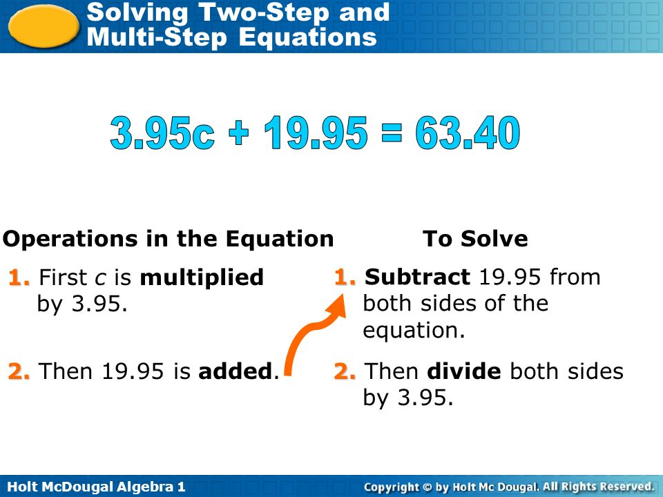 Holt McDougal Algebra 1 Solving Two-Step and Multi-Step Equations Operations in the Equation 1. 1. First c is multiplied by 3.95. 2. 2. Then 19.95 is