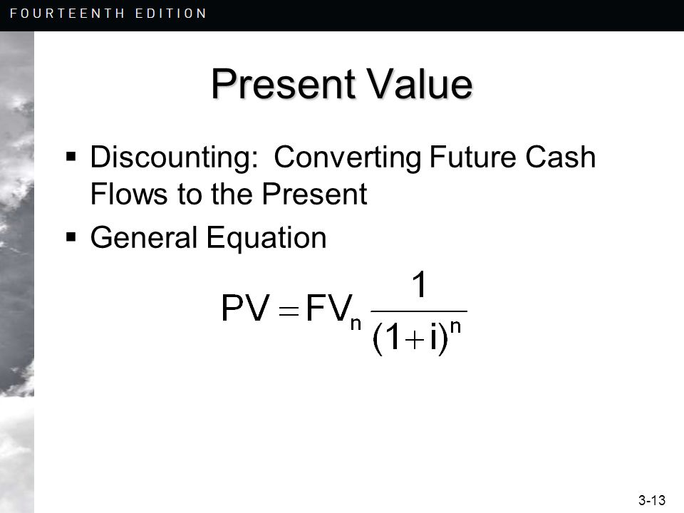 3-13 Present Value Discounting: Converting Future Cash Flows to the Present General Equation