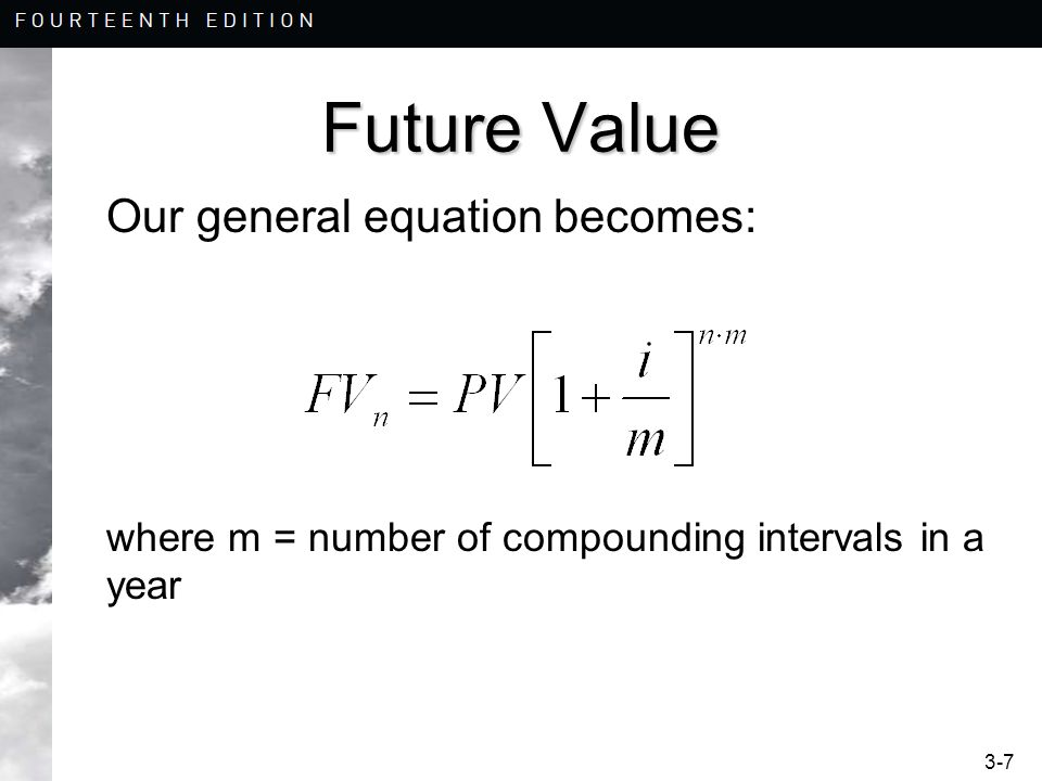 3-7 Future Value Our general equation becomes: where m = number of compounding intervals in a year
