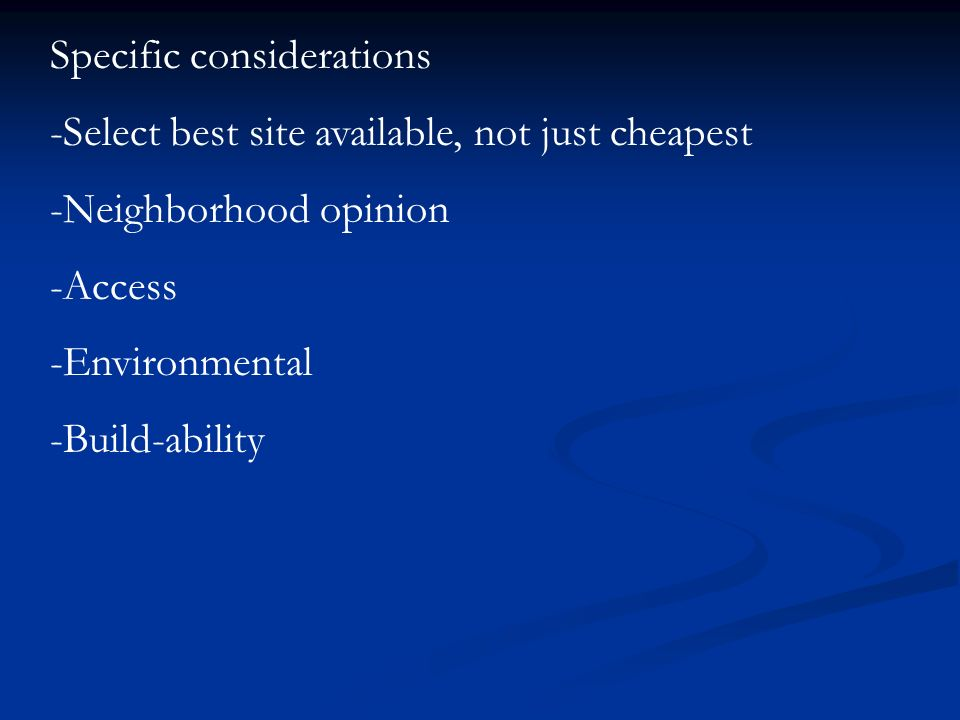 Specific considerations -Select best site available, not just cheapest -Neighborhood opinion -Access -Environmental -Build-ability