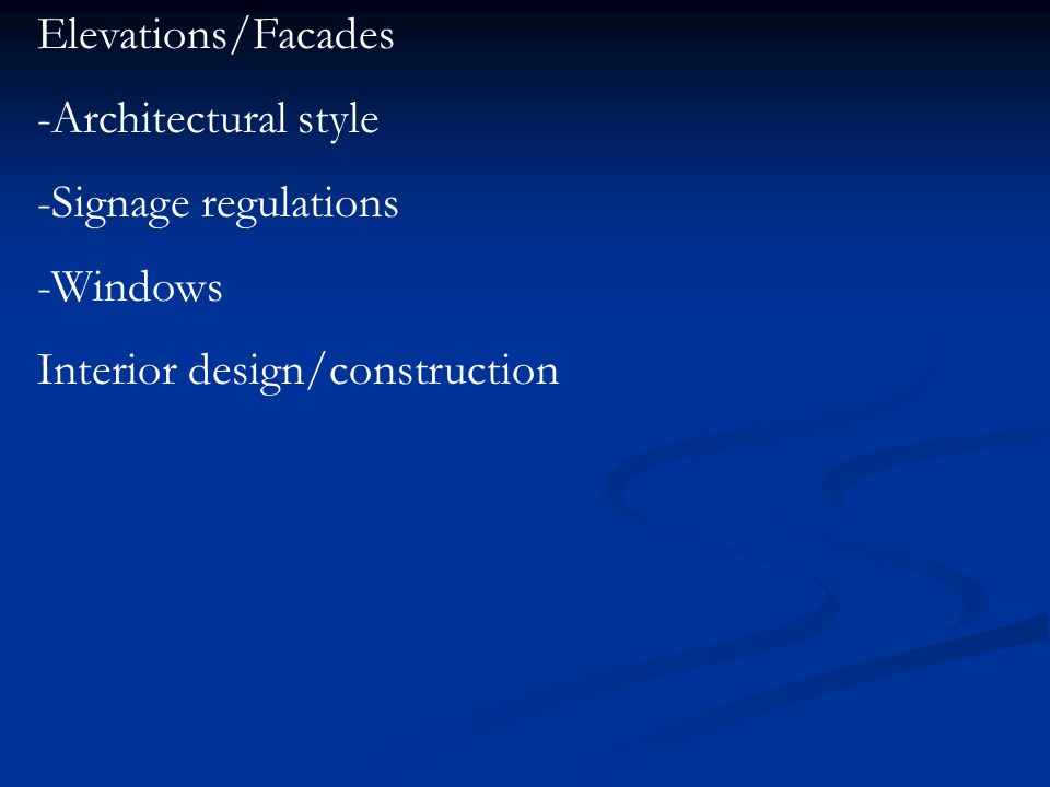 Elevations/Facades -Architectural style -Signage regulations -Windows Interior design/construction