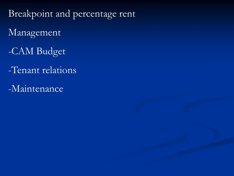 Breakpoint and percentage rent Management -CAM Budget -Tenant relations -Maintenance