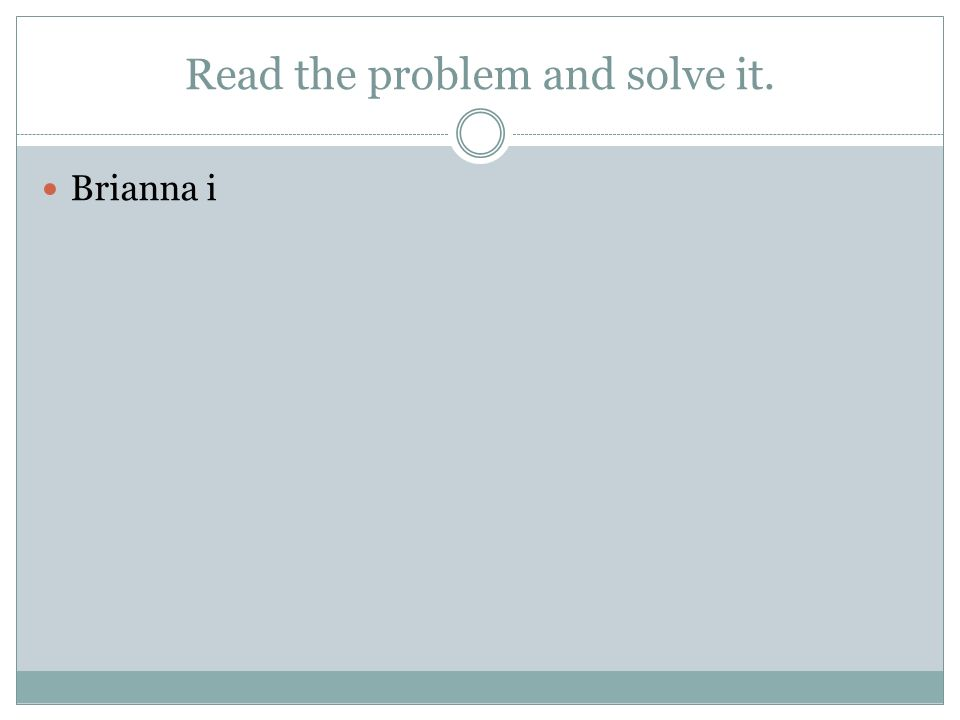 Read the problem and solve it. Brianna i