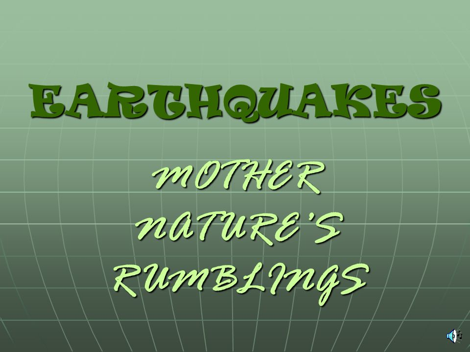 EARTHQUAKES MOTHER NATURES RUMBLINGS