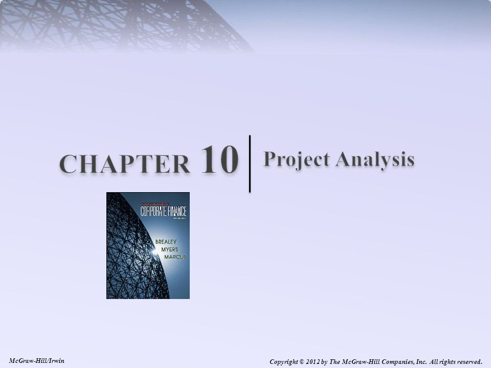 10-2 Project Analysis Chapters 8 and 9 develop a framework for project analysis.