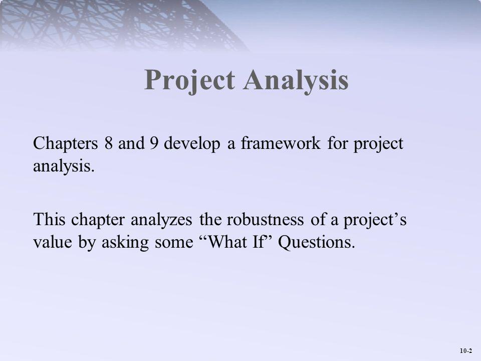10-13 Scenario Analysis Scenario Analysis – Project analysis given a particular combination of assumptions.