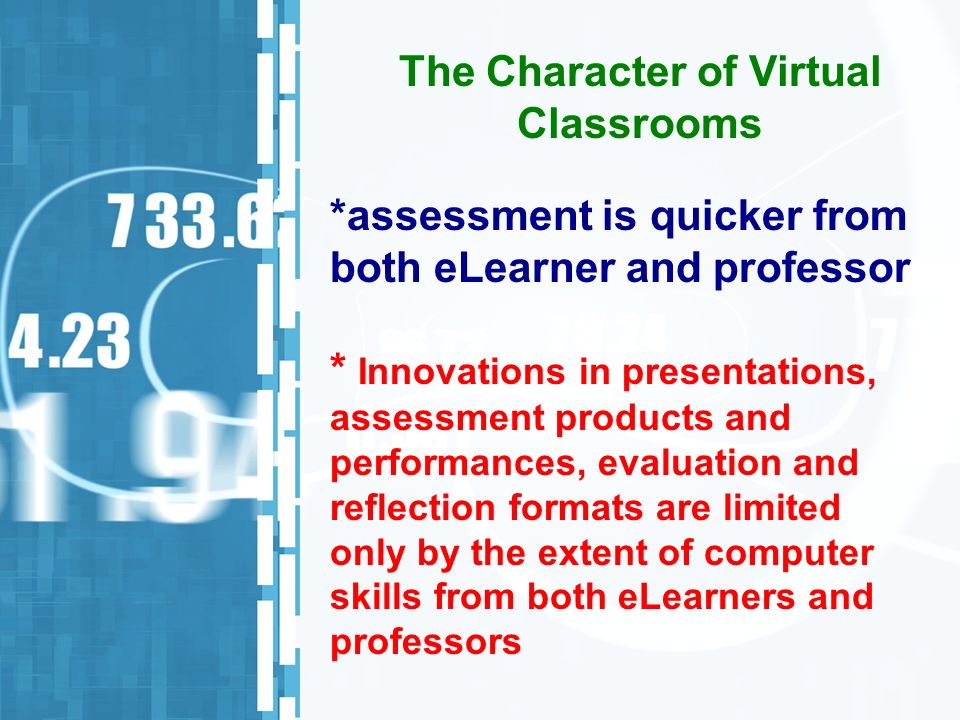 *assessment is quicker from both eLearner and professor * Innovations in presentations, assessment products and performances, evaluation and reflectio