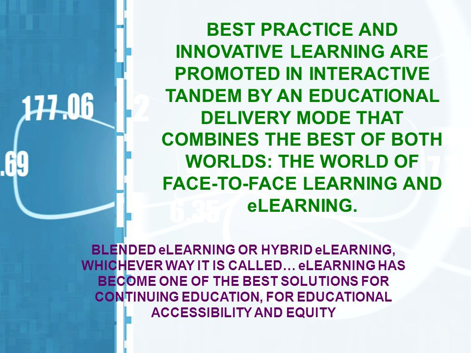 BEST PRACTICE AND INNOVATIVE LEARNING ARE PROMOTED IN INTERACTIVE TANDEM BY AN EDUCATIONAL DELIVERY MODE THAT COMBINES THE BEST OF BOTH WORLDS: THE WO