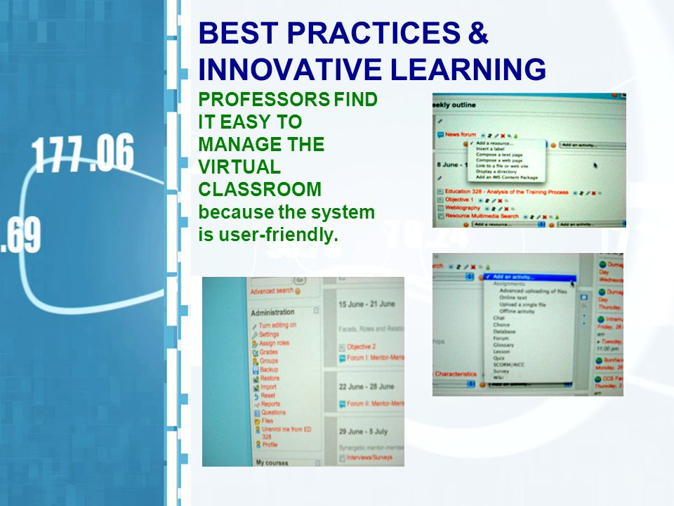 BEST PRACTICES & INNOVATIVE LEARNING PROFESSORS FIND IT EASY TO MANAGE THE VIRTUAL CLASSROOM because the system is user-friendly.