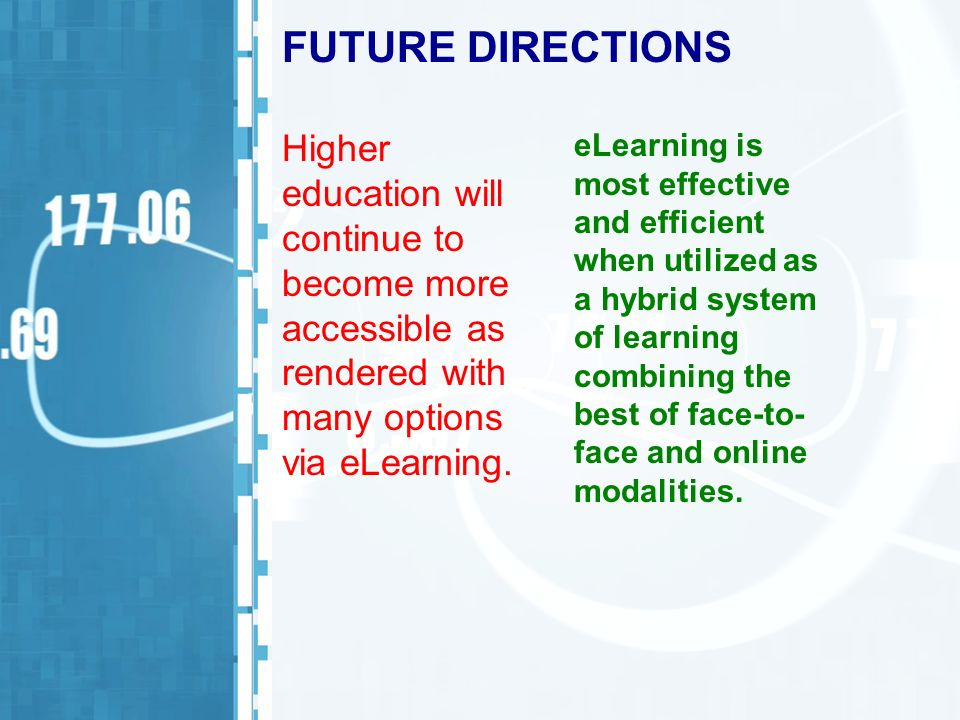 FUTURE DIRECTIONS Higher education will continue to become more accessible as rendered with many options via eLearning. eLearning is most effective an